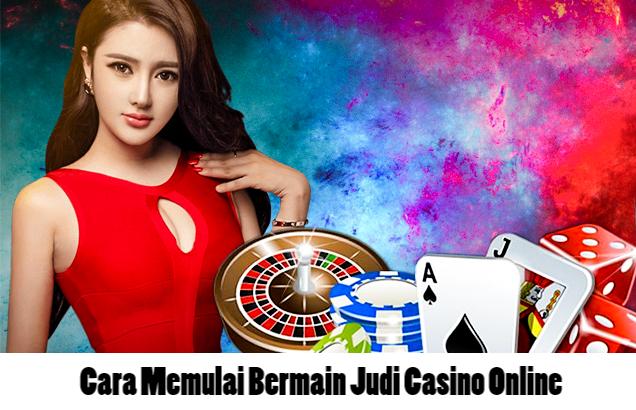 Cara Memulai Bermain Judi Casino Online